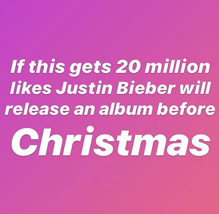 On Oct. 27, Justin Bieber posted this on Instagram, announcing that he's working on a new album that might be released before Christmas. Here's the catch: he wants 20 million likes first.